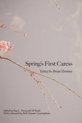 Spring's First Caress: Tanka by Brian Zimmer (Paperback)