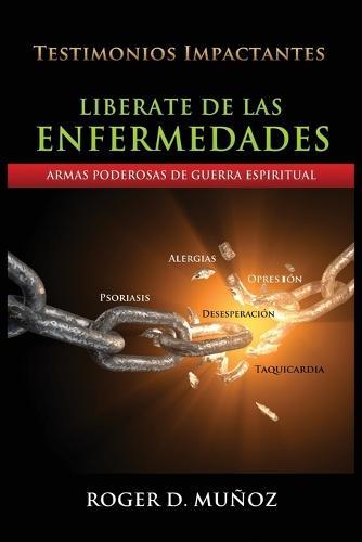 Liberate De Las Enfermedades: Armas Poderosas de Guerra Espiritual (Paperback)