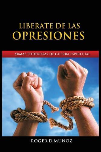 Liberate de Las Opresiones: Armas Poderosas de Guerra Espiritual (Paperback)