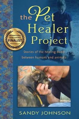 The Pet Healer Project: Stories of the Healing Bond Between Humans and Animals (Paperback)