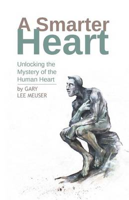 A Smarter Heart: Unlocking the Mystery of the Human Heart (Paperback)