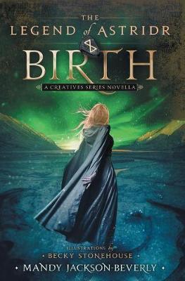 The Legend of Astridr: Birth: A Creatives Series Novella - Creatives (Hardback)