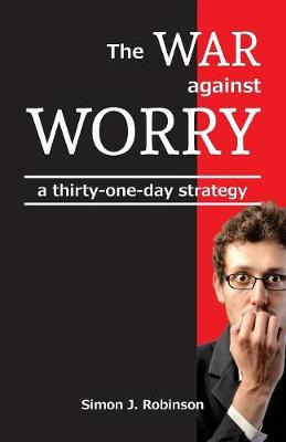 The War Against Worry: A Thirty-One-Day Strategy (Paperback)