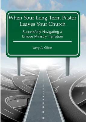 When Your Long-Term Pastor Leaves Your Church: Successfully Navigating a Unique Ministry Transition (Paperback)