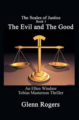 The Evil and the Good: An Ellen Windsor, Tobias Masterson Thriller - Scales of Justice 1 (Paperback)