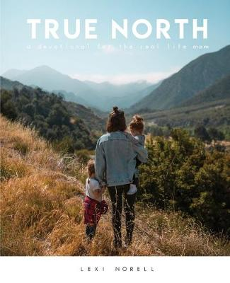 True North: A Devotional for the Real Life Mom (Paperback)