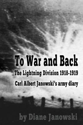 To War and Back - Carl Albert Janowski's Army Diary 1918-1919 (Paperback)