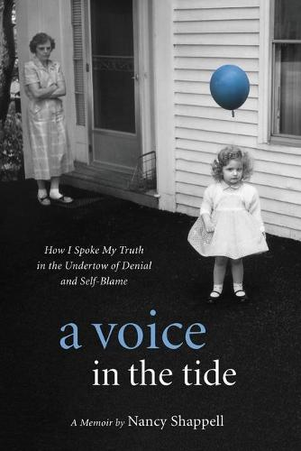 A Voice in the Tide: How I Spoke My Truth in the Undertow of Denial and Self-Blame (Paperback)
