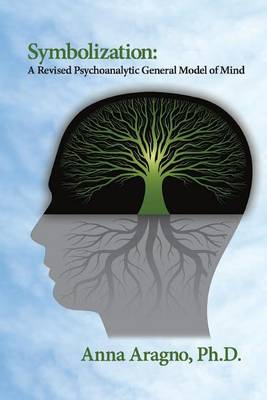 Symbolization: A Revised Psychoanalytic General Model of Mind (Paperback)