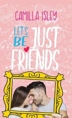 Let's Be Just Friends: A New Adult College Romance - Just Friends 1 (Paperback)