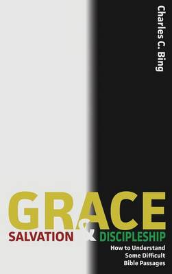 Grace, Salvation, and Discipleship: How to Understand Some Difficult Bible Passages (Hardback)