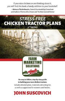 Stress-Free Chicken Tractor Plans: An Easy to Follow, Step-By-Step Guide to Building Your Own Chicken Tractors. (Paperback)