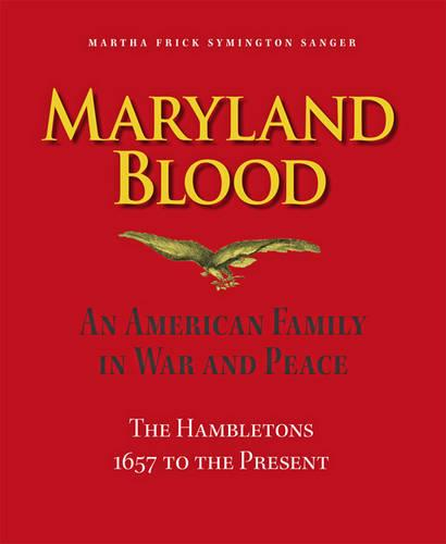 Maryland Blood: An American Family in War and Peace, the Hambletons 1657 to the Present (Hardback)