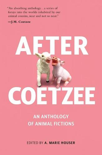 After Coetzee: An Anthology of Animal Fictions (Paperback)