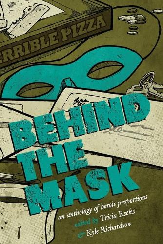 Behind the Mask: An Anthology of Heroic Proportions (Paperback)