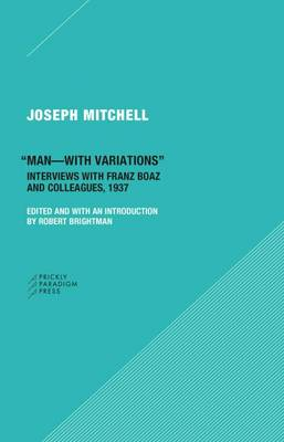 """Man-with Variations"" - Interviews with Franz Boas and Colleagues, 1937 (Paperback)"