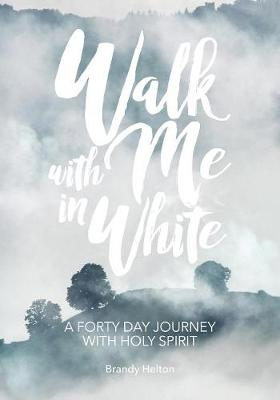 Walk with Me in White: A Forty Day Journey with Holy Spirit (Paperback)