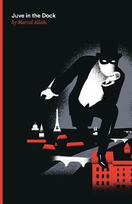 Juve in the Dock: A Fantomas Detective Novel - Fantomas 34 (Paperback)