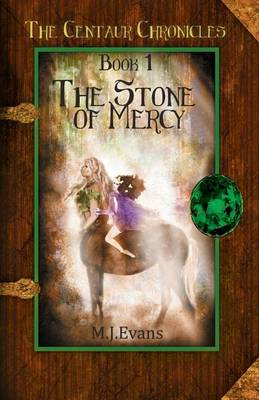 The Stone of Mercy: Book 1 of the Centaur Chronicles - Centaur Chronicles 1 (Paperback)