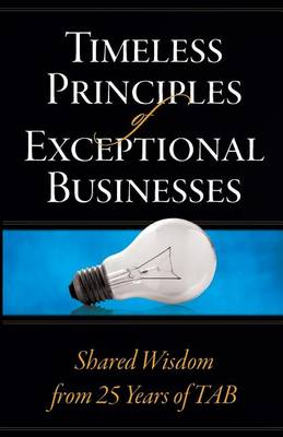 Timeless Principles of Exceptional Businesses: Shared Wisdom from 25 Years of Tab (Paperback)