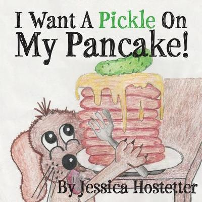 I Want a Pickle on My Pancake! (Paperback)