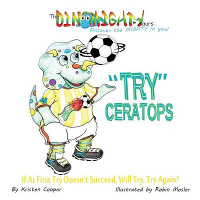 Tryceratops: If at First Try Doesn't Succeed, Will Try Try Again? - Dinomightysaurs 4 (Paperback)