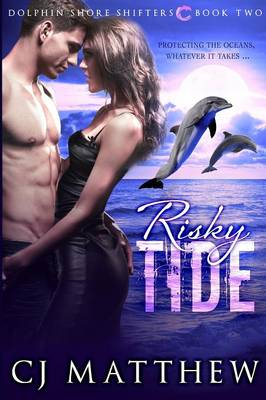 Risky Tide: Dolphin Shore Shifters Book 2 - Dolphin Shore Shifters 2 (Paperback)