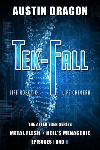 Tek-Fall (the After Eden Series): The Complete Duology: Metal Flesh + Hell's Menagerie - After Eden (Paperback)