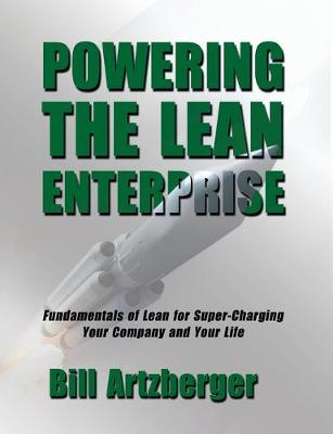 Powering the Lean Enterprise: Fundamentals of Lean for Super-Charging Your Company & Your Life (Paperback)