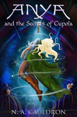 Anya and the Secrets of Cupola - Cupolian 1 (Paperback)