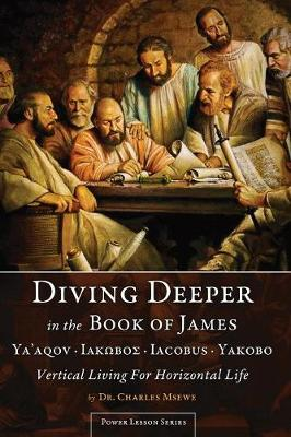 Diving Deeper in the Book of James: Vertical Living for Horizontal Live - Power Lesson (Paperback)