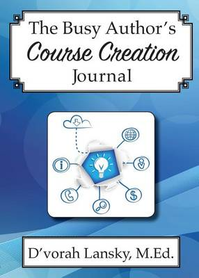 The Busy Author's Course Creation Journal: A 30-Day Journal to Help You Track Your Activity and Results (Paperback)