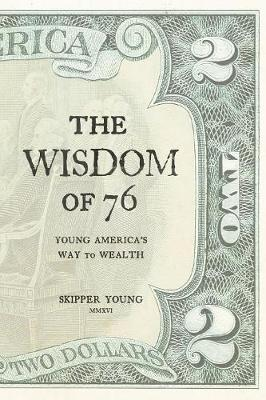The Wisdom of 76: Young America's Way to Wealth (Paperback)