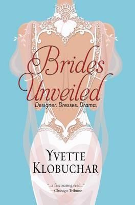 Brides Unveiled: Designer. Dresses. Drama. (Hardback)