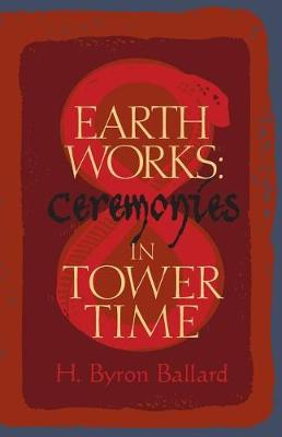 Earth Works: Ceremonies in Tower Time (Paperback)