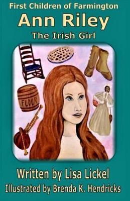 Ann Riley: The Irish Girl - First Children of Farmington 6 (Paperback)