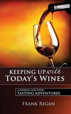 Keeping Up with Today's Wines: A Journal for Your Tasting Adventures (Paperback)