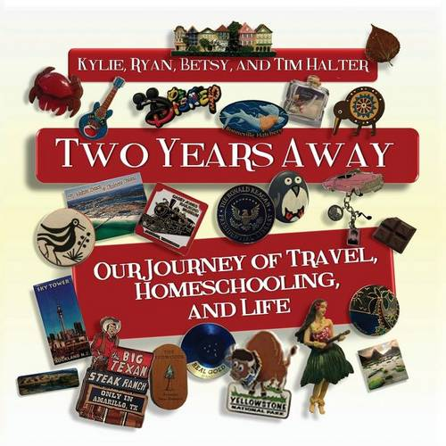 Two Years Away: Our Journey of Travel, Homeschooling, and Life (Paperback)