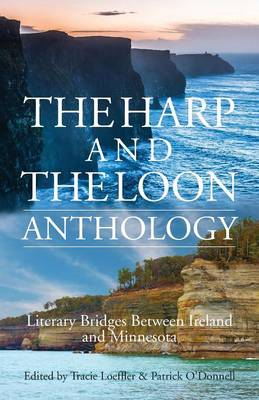 The Harp and the Loon Anthology: Literary Bridges Between Ireland and Minnesota (Paperback)