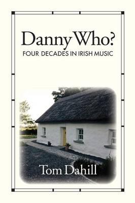 Danny Who?: Four Decades of Irish Music (Paperback)