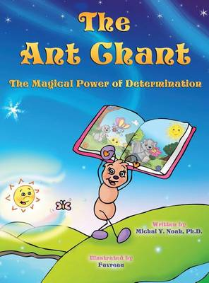 The Ant Chant: The Magical Power of Determination Award-Winning Children's Book (Recipient of the Prestigious Mom's Choice Award) (Hardback)