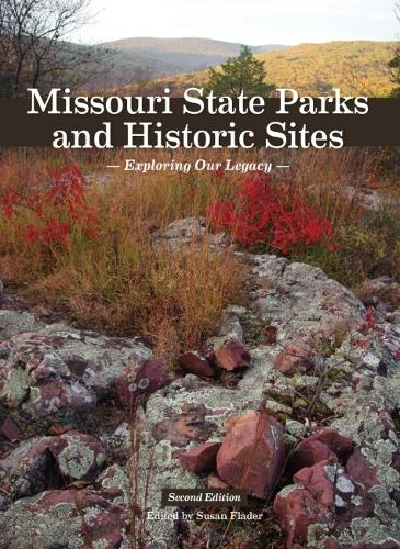 Missouri State Parks and Historic Sites: Exploring Our Legacy (Hardback)