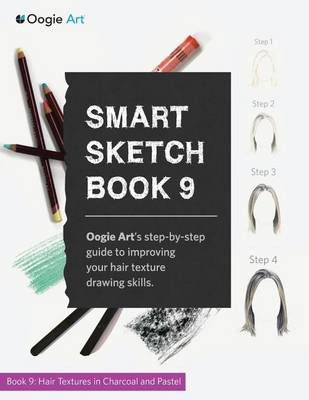 Smart Sketch Book 9: Oogie Art's Step-By-Step Guide to Rendering Hair in Charcoal and Pastel (Paperback)