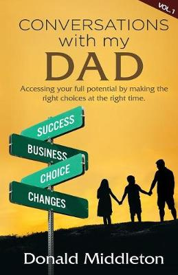 Conversations with My Dad: Accessing Your Full Potential by Making the Right Choices at the Right Time (Paperback)