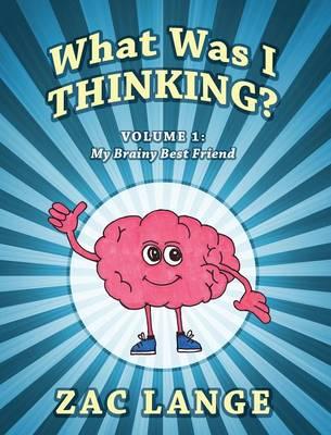 What Was I Thinking? Volume 1: My Brainy Best Friend (Hardback)