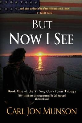 But Now I See: Book 1 of to Sing God's Praise: A Journey in Three Parts - To Sing God's Praise: A Journey in Three Parts 1 (Paperback)