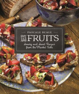 Les Fruits: Savory and Sweet Recipes from the Market Table - Recipes from the Market Table 2 (Paperback)