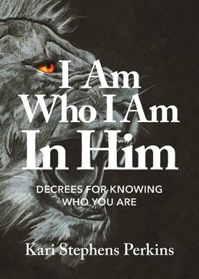I Am Who I Am in Him: Decrees for Knowing Who You Are (Paperback)