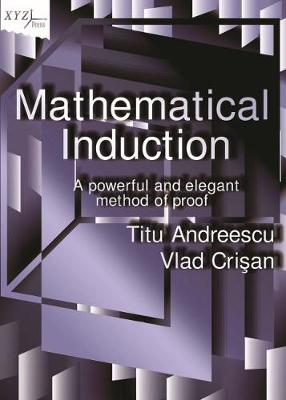 Mathematical Induction: A Powerful and Elegant Method of Proof (Hardback)