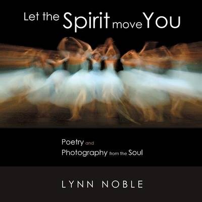 Let the Spirit Move You: Poetry and Photography from the Soul (Paperback)